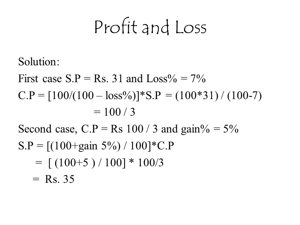 Profit and Loss Solution: First case S.P = Rs. 31 and Loss% = 7%