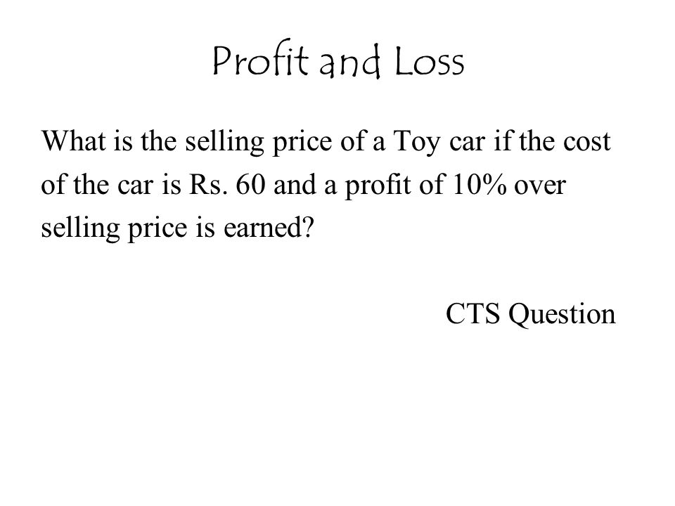 Profit and Loss What is the selling price of a Toy car if the cost