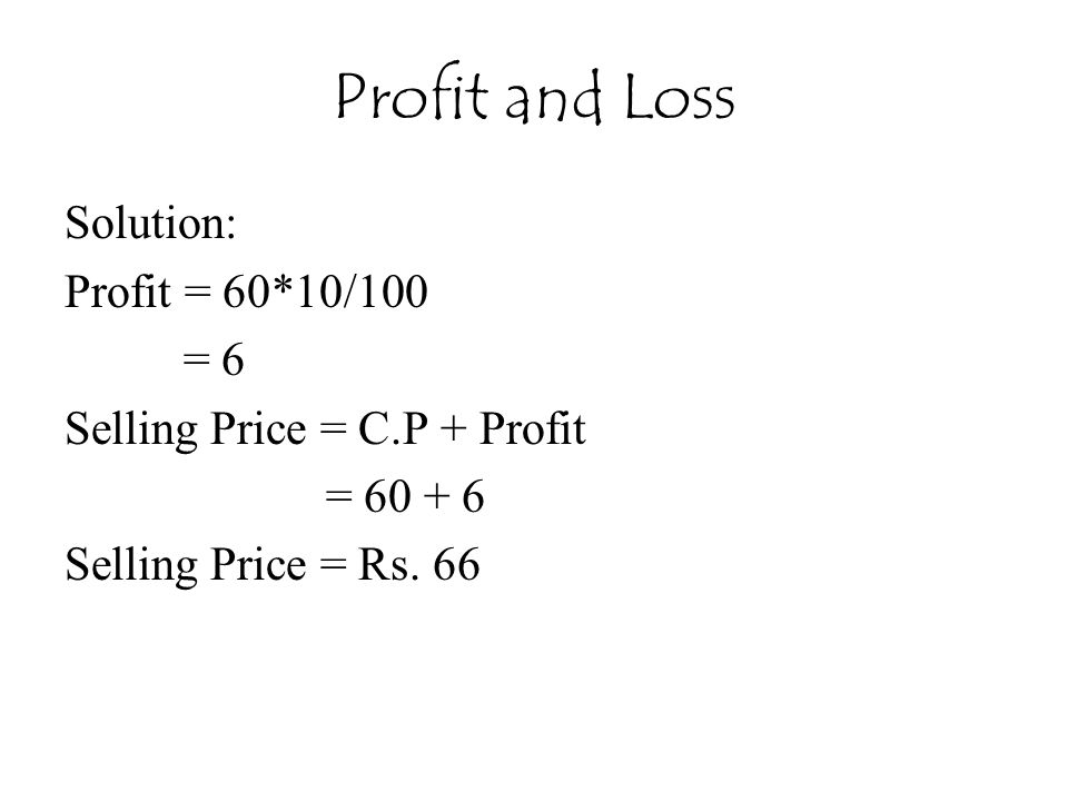 Profit and Loss Solution: Profit = 60*10/100 = 6