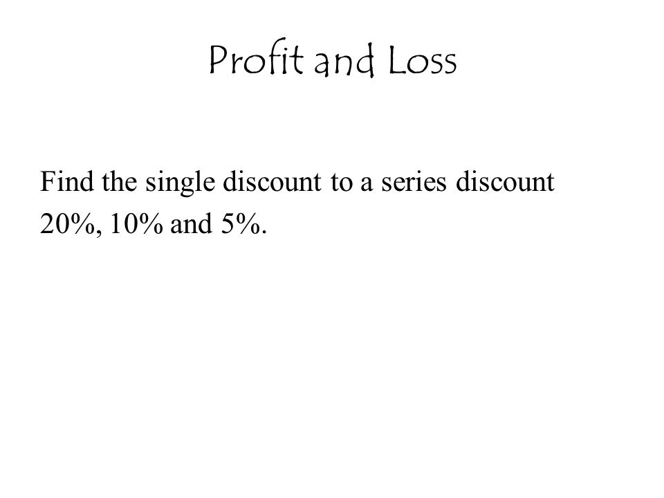 Profit and Loss Find the single discount to a series discount