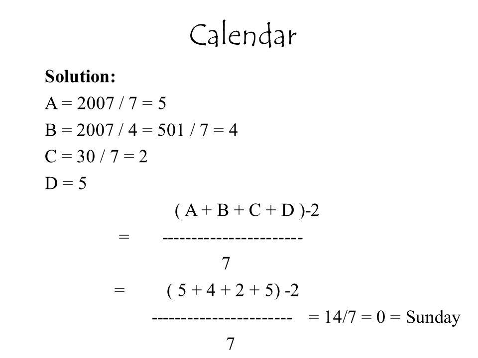 Calendar Solution: A = 2007 / 7 = 5 B = 2007 / 4 = 501 / 7 = 4