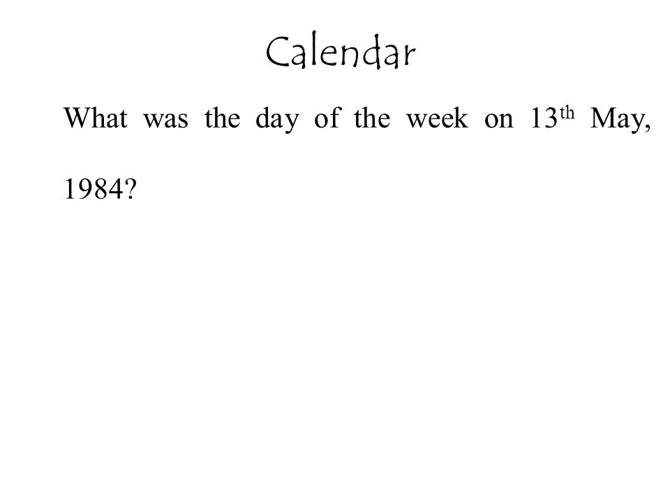 Calendar What was the day of the week on 13th May, 1984