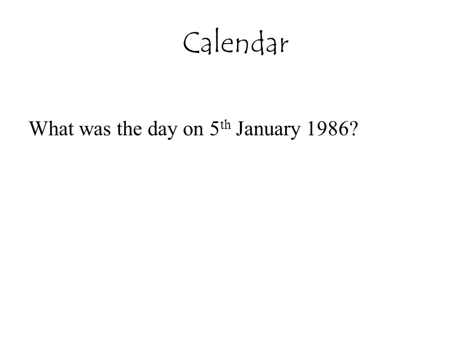 Calendar What was the day on 5th January 1986