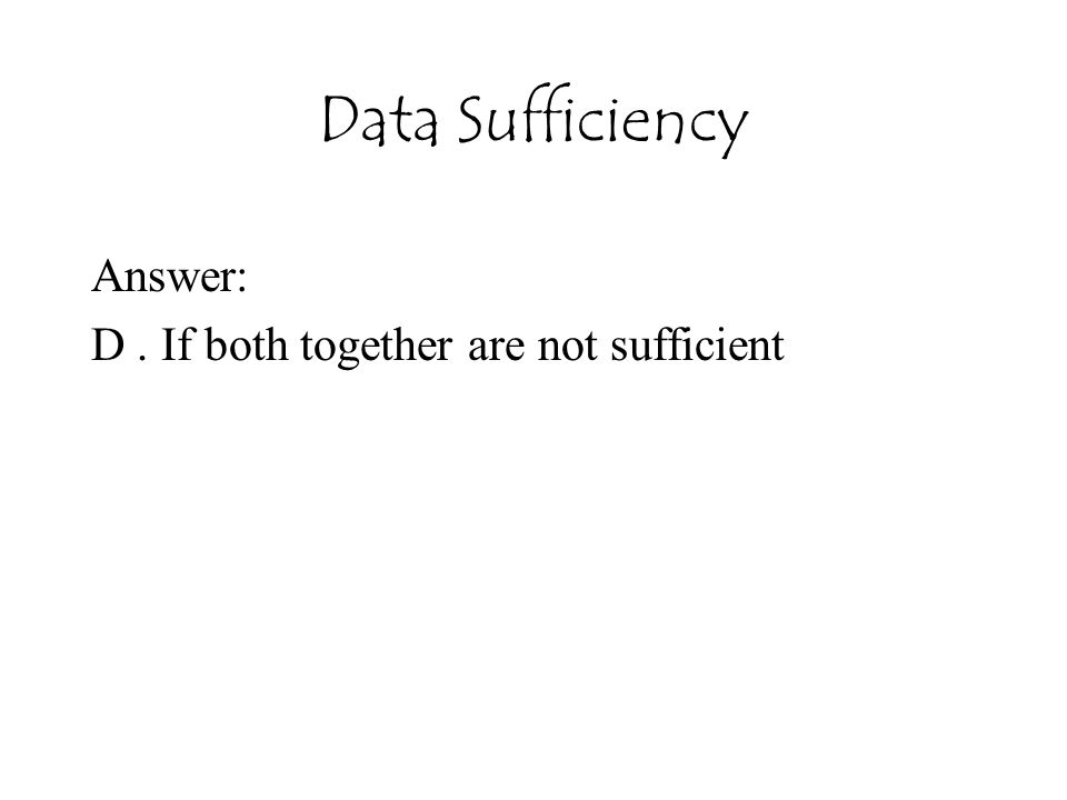 Answer: D . If both together are not sufficient