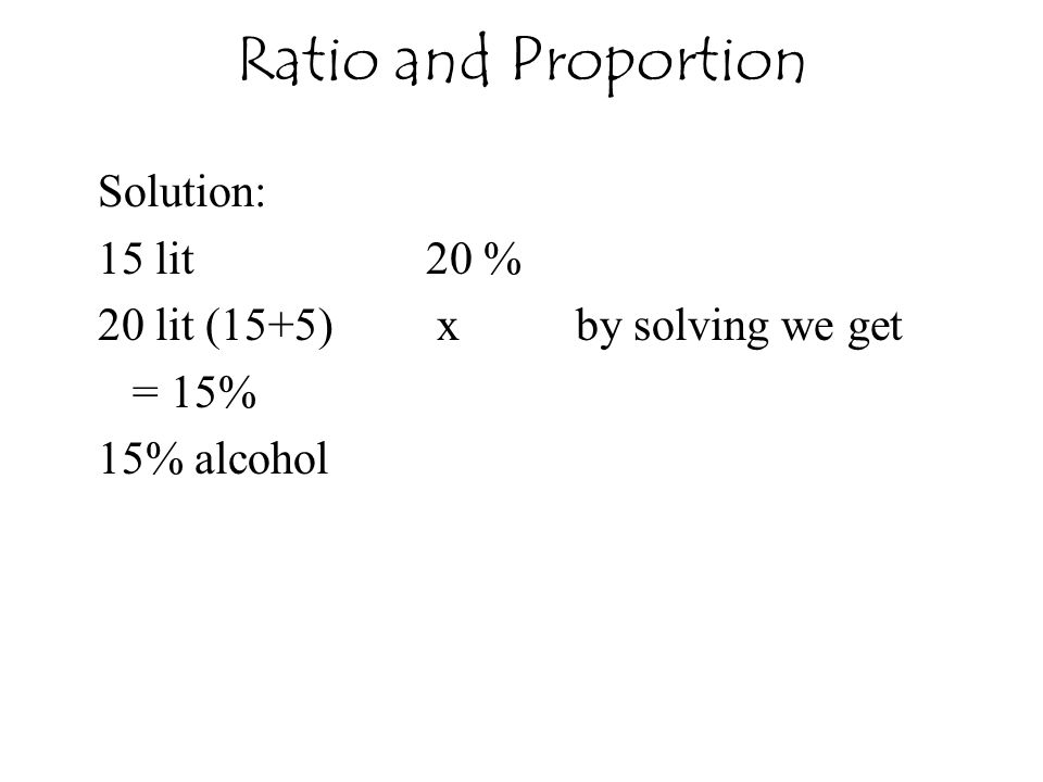 Ratio and Proportion Solution: 15 lit 20 %