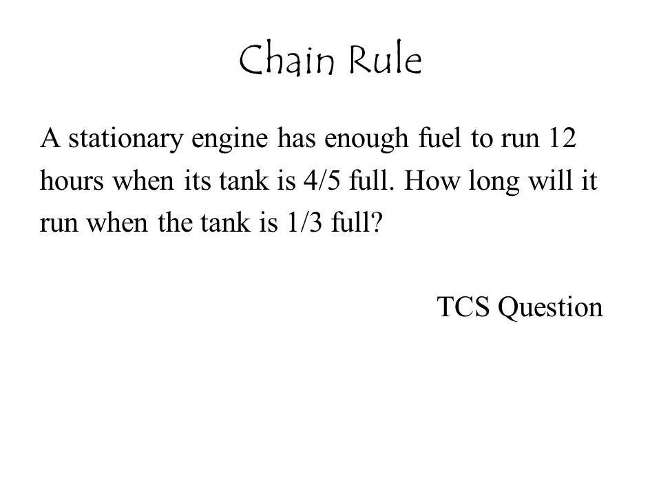 Chain Rule A stationary engine has enough fuel to run 12