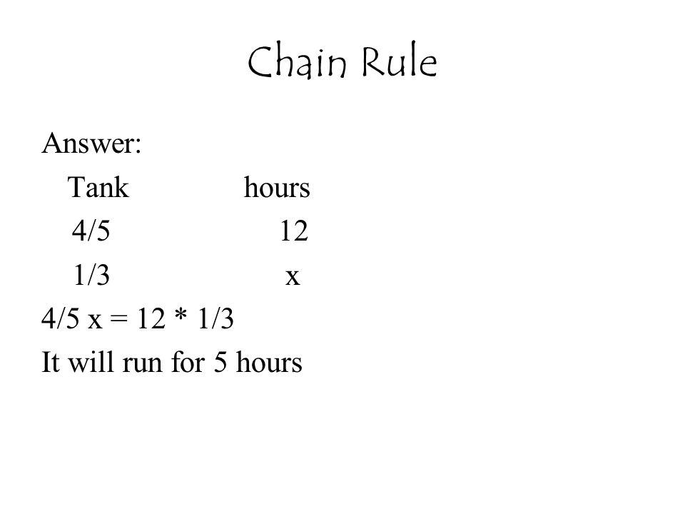 Chain Rule Answer: Tank hours 4/5 12 1/3 x 4/5 x = 12 * 1/3