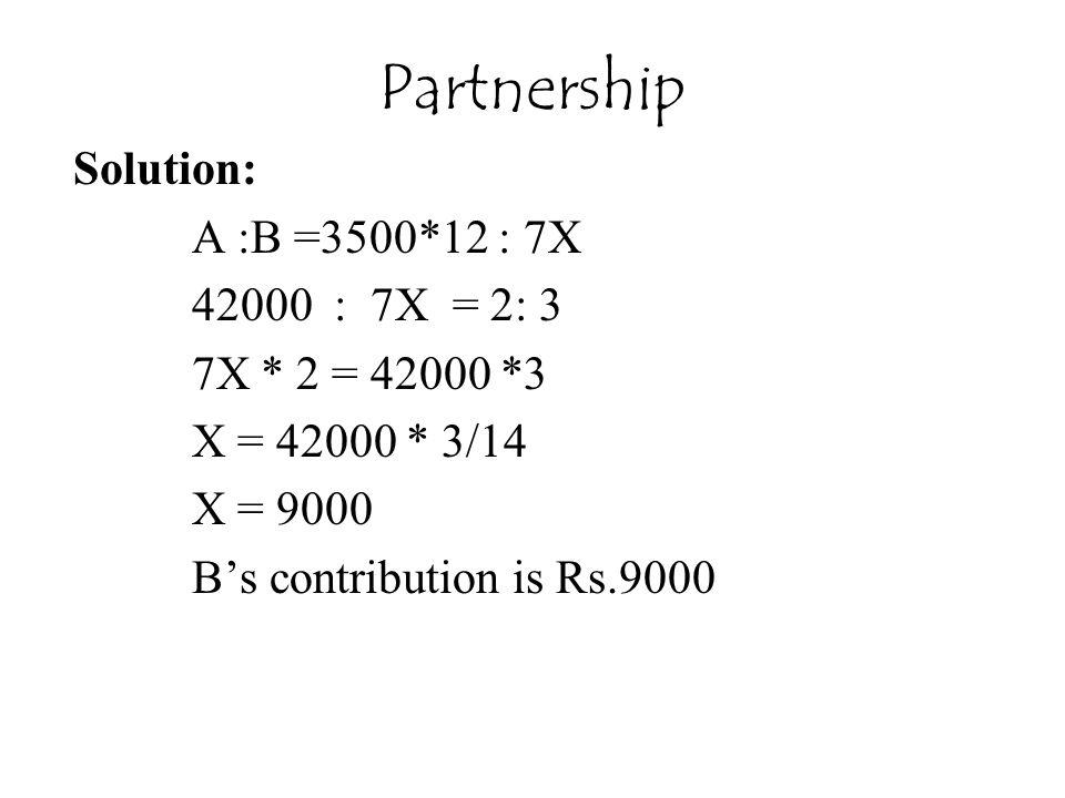 Partnership Solution: A :B =3500*12 : 7X 42000 : 7X = 2: 3