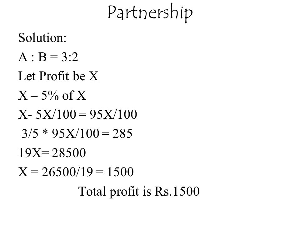 Partnership Solution: A : B = 3:2 Let Profit be X X – 5% of X