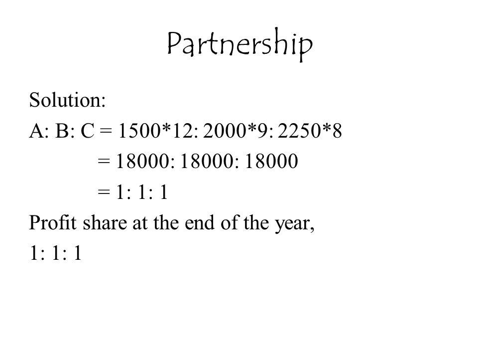 Partnership Solution: A: B: C = 1500*12: 2000*9: 2250*8
