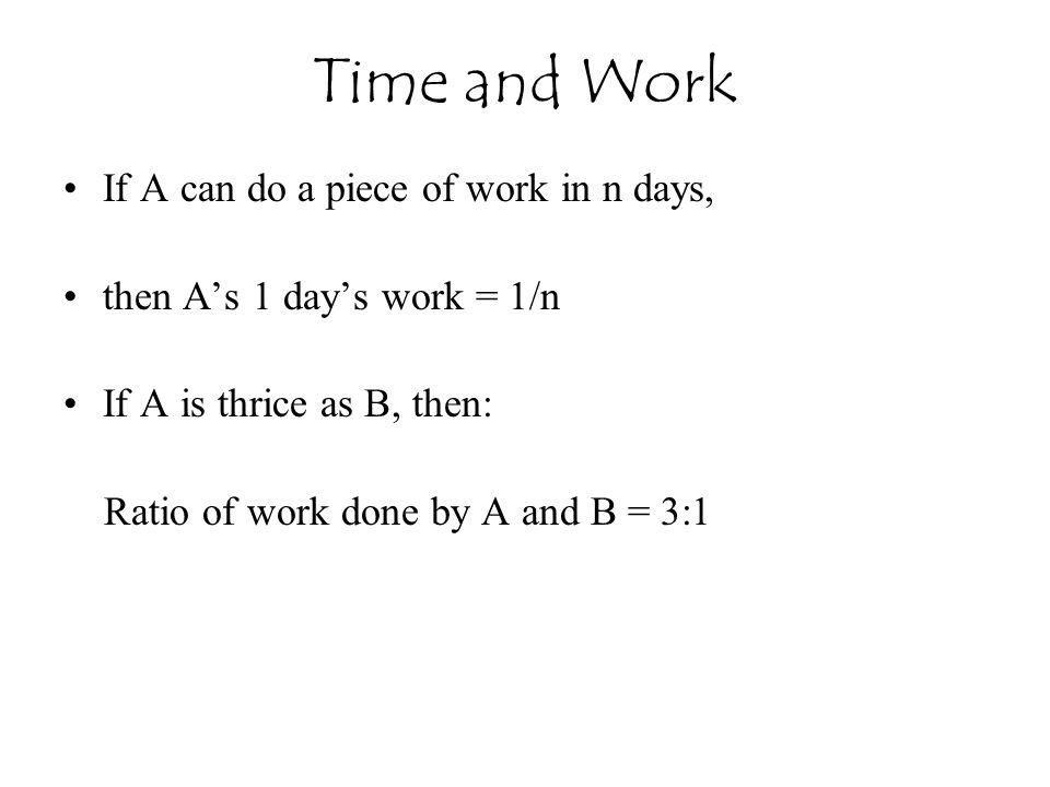 Time and Work If A can do a piece of work in n days,