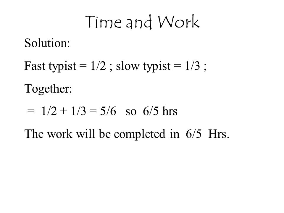 Time and Work Solution: Fast typist = 1/2 ; slow typist = 1/3 ;