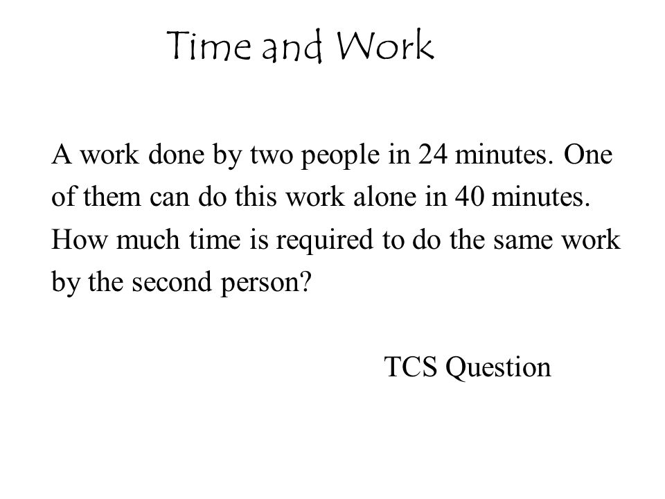 Time and Work A work done by two people in 24 minutes. One