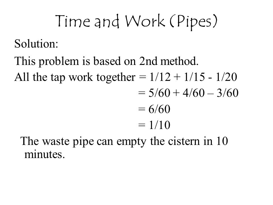 Time and Work (Pipes) Solution: This problem is based on 2nd method.