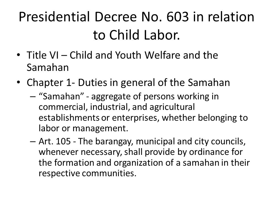 Presidential Decree No. 603 in relation to Child Labor.