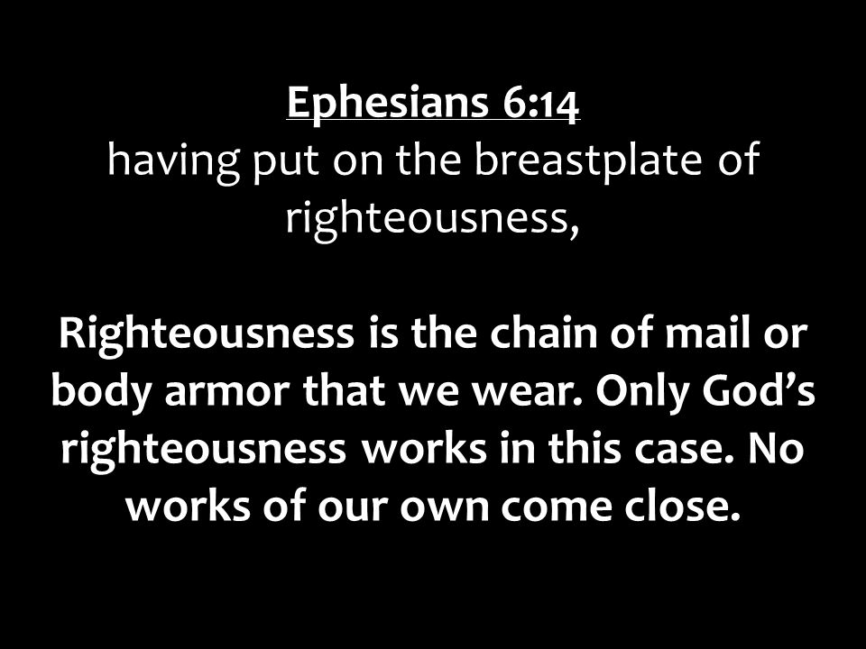 having put on the breastplate of righteousness,