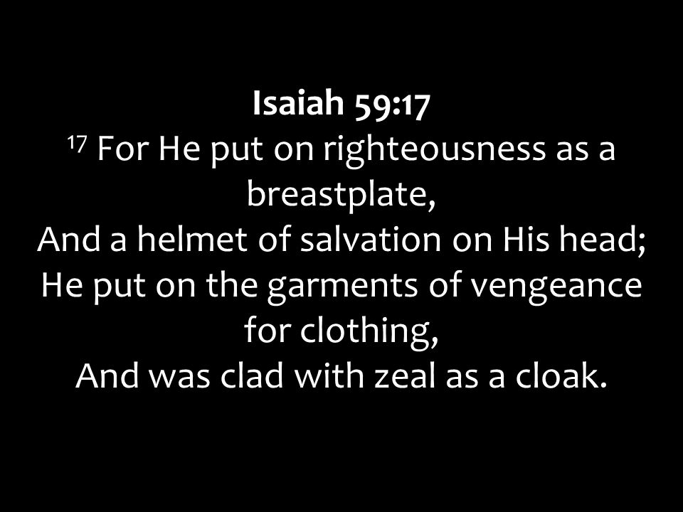 17 For He put on righteousness as a breastplate,