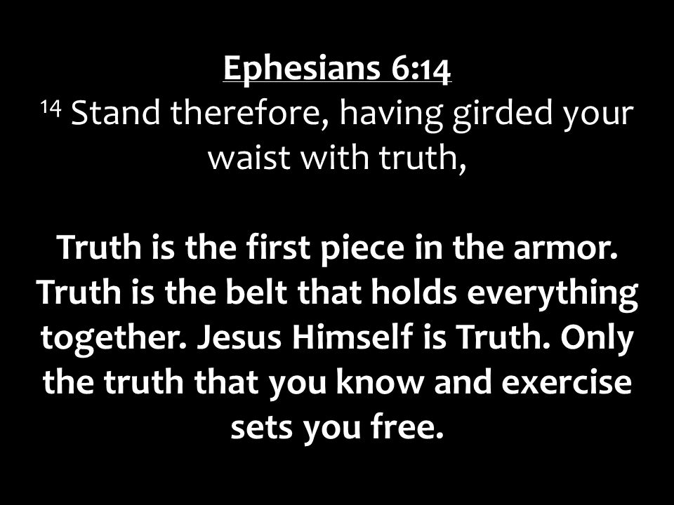 14 Stand therefore, having girded your waist with truth,