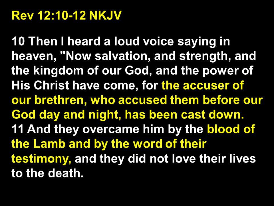 Rev 12:10-12 NKJV