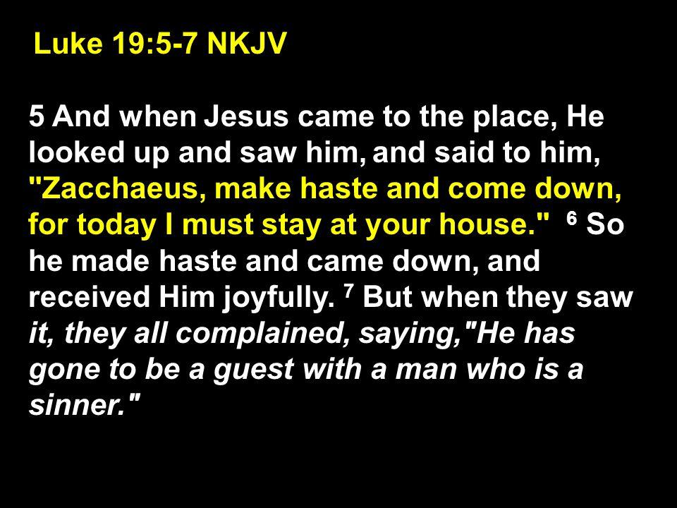 Luke 19:5-7 NKJV
