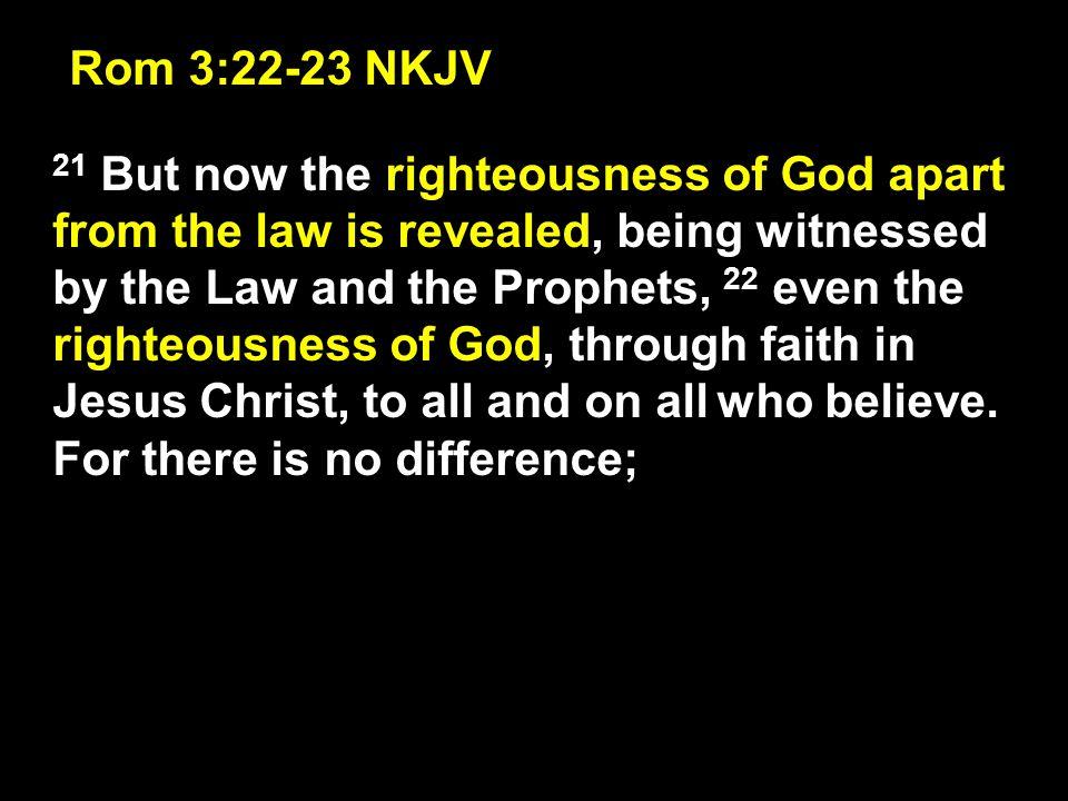 Rom 3:22-23 NKJV