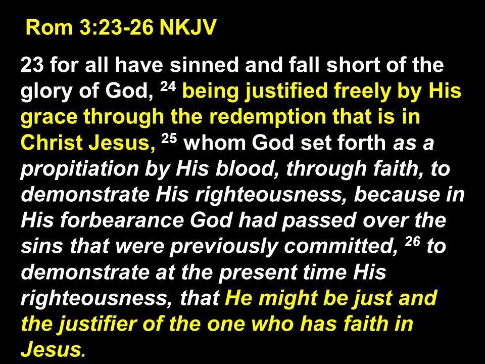 Rom 3:23-26 NKJV