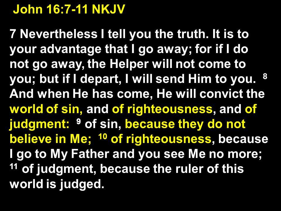 John 16:7-11 NKJV