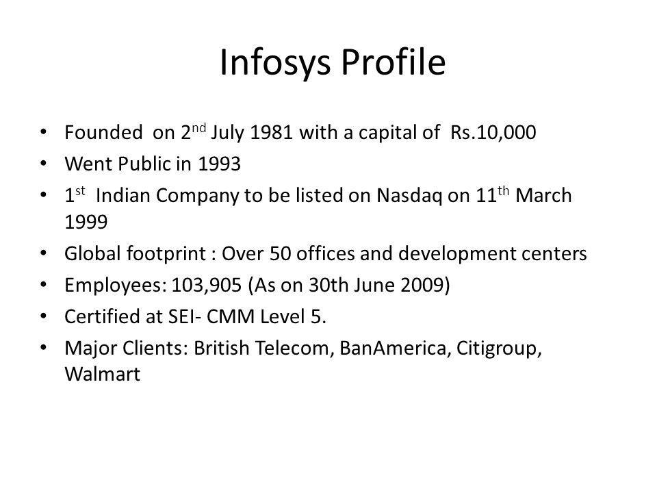 Infosys Profile Founded on 2nd July 1981 with a capital of Rs.10,000