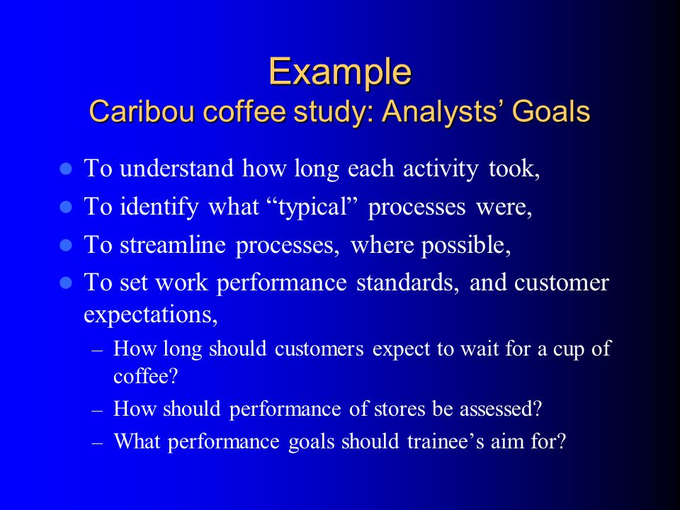 Example Caribou coffee study: Analysts' Goals