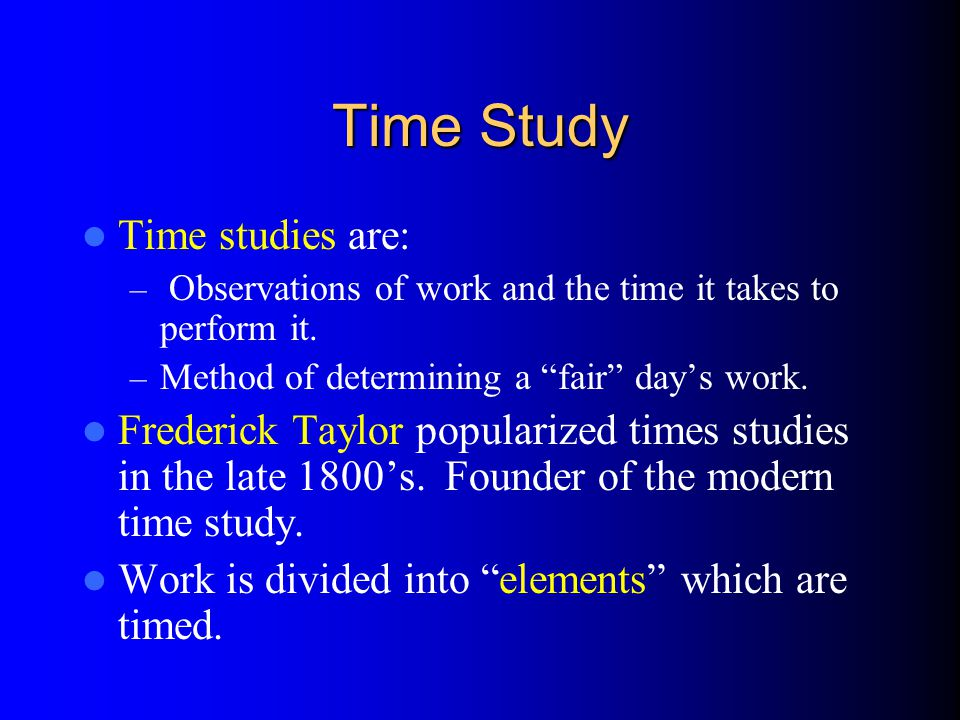 Time Study Time studies are:
