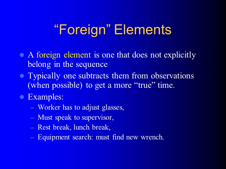 Foreign Elements A foreign element is one that does not explicitly belong in the sequence.