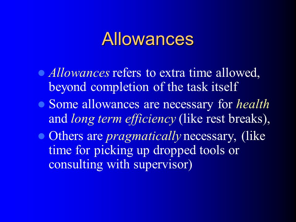 Allowances Allowances refers to extra time allowed, beyond completion of the task itself.