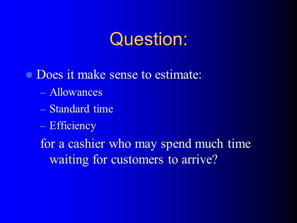 Question: Does it make sense to estimate: