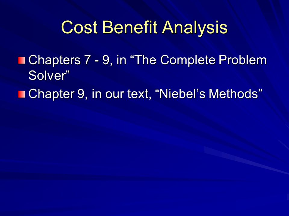 Cost Benefit Analysis Chapters 7 - 9, in The Complete Problem Solver