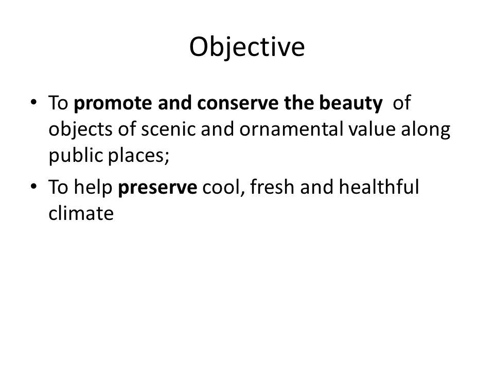 Objective To promote and conserve the beauty of objects of scenic and ornamental value along public places;