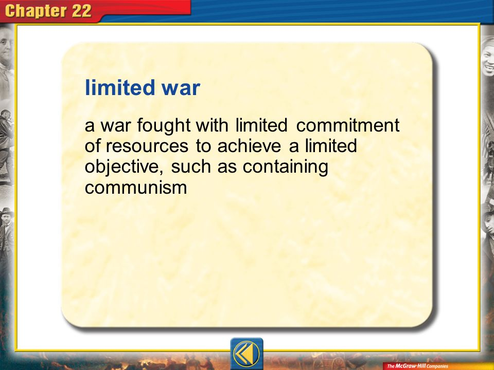 limited war a war fought with limited commitment of resources to achieve a limited objective, such as containing communism.