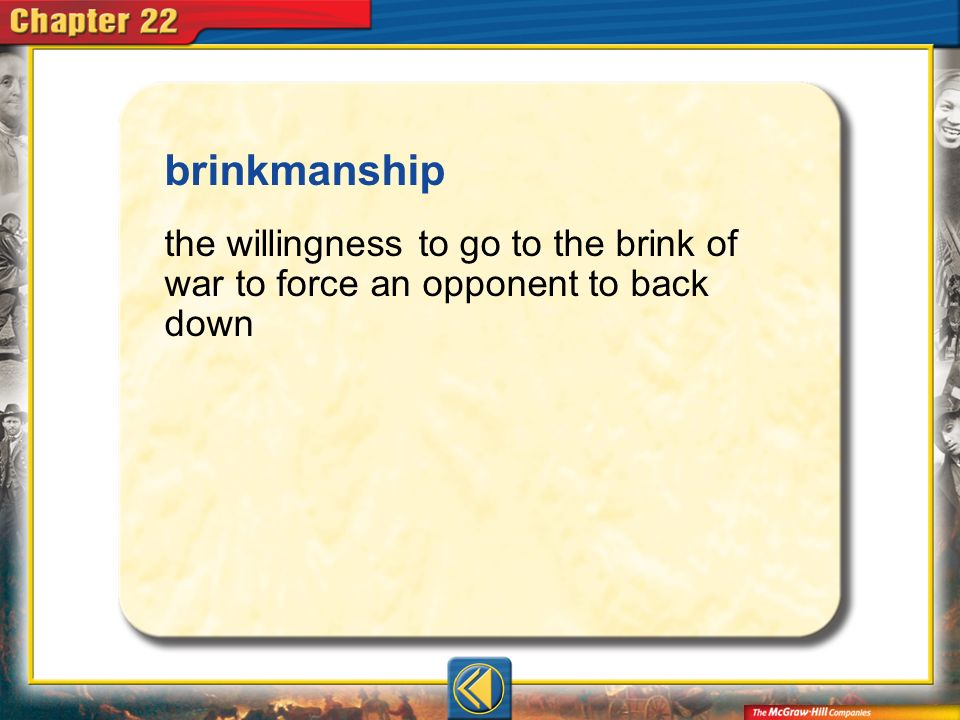 brinkmanship the willingness to go to the brink of war to force an opponent to back down Vocab17