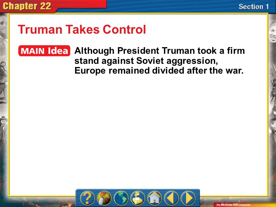 Truman Takes Control Although President Truman took a firm stand against Soviet aggression, Europe remained divided after the war.
