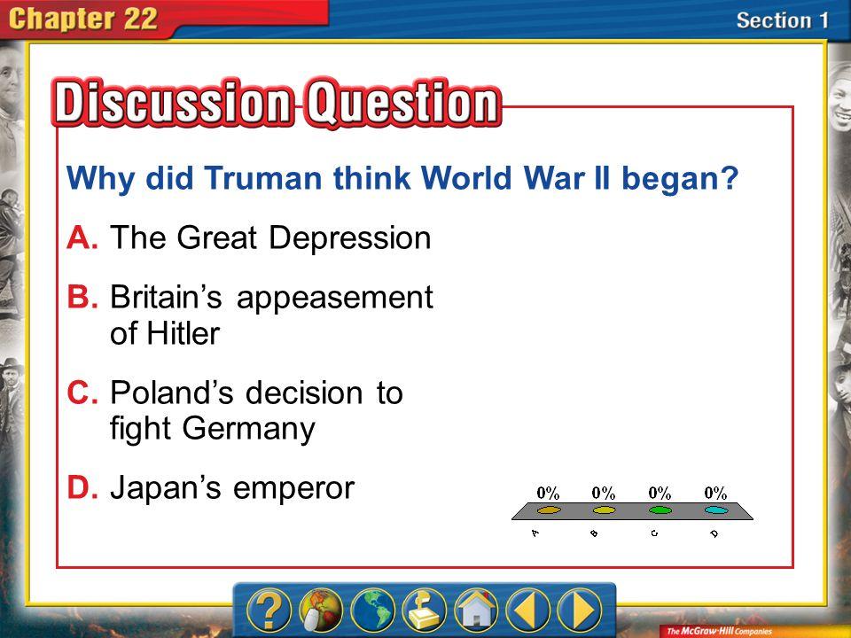 Why did Truman think World War II began A. The Great Depression