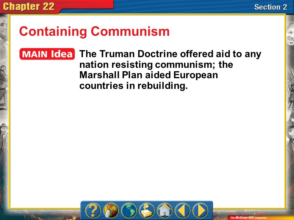 Containing CommunismThe Truman Doctrine offered aid to any nation resisting communism; the Marshall Plan aided European countries in rebuilding.