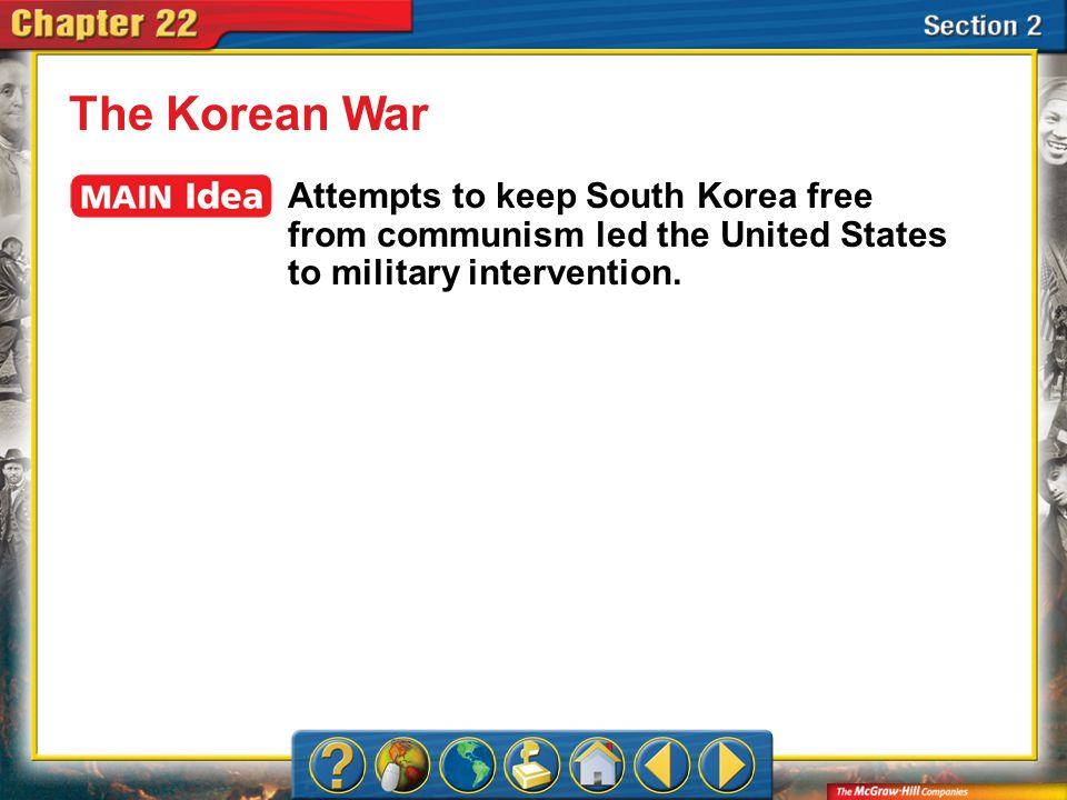 The Korean War Attempts to keep South Korea free from communism led the United States to military intervention.