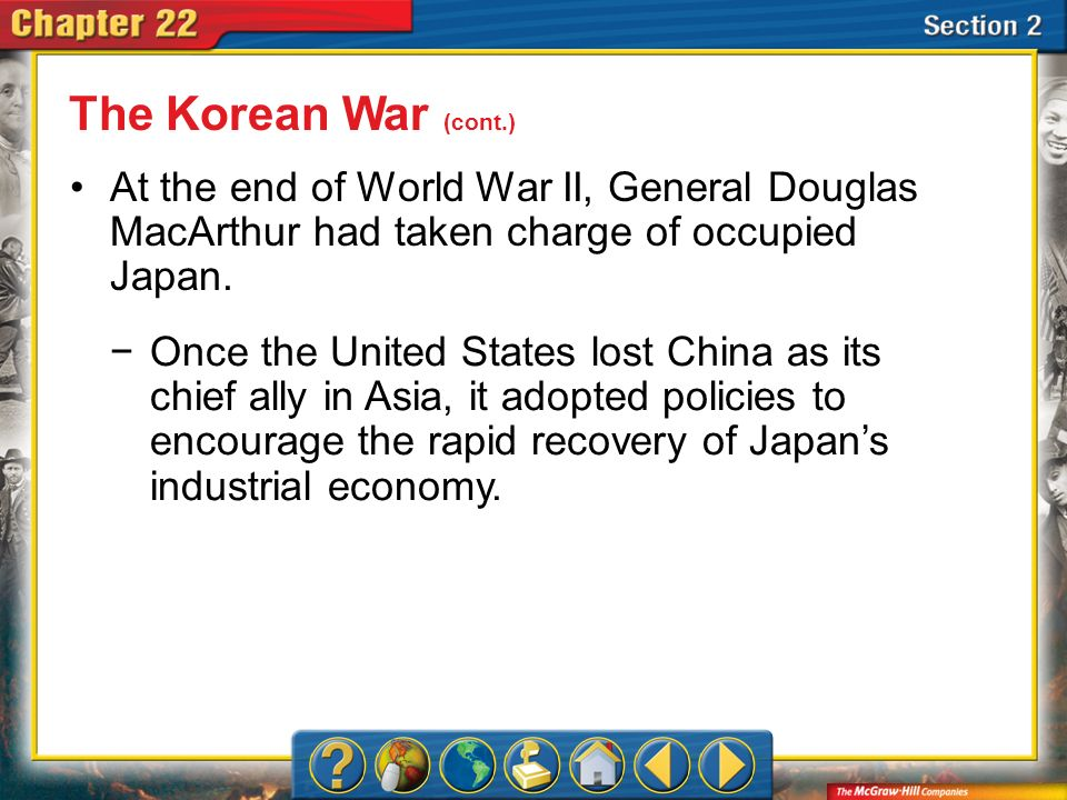 The Korean War (cont.)At the end of World War II, General Douglas MacArthur had taken charge of occupied Japan.