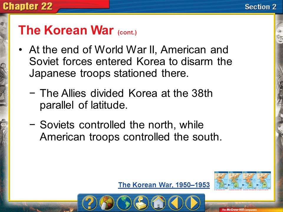 The Korean War (cont.)At the end of World War II, American and Soviet forces entered Korea to disarm the Japanese troops stationed there.