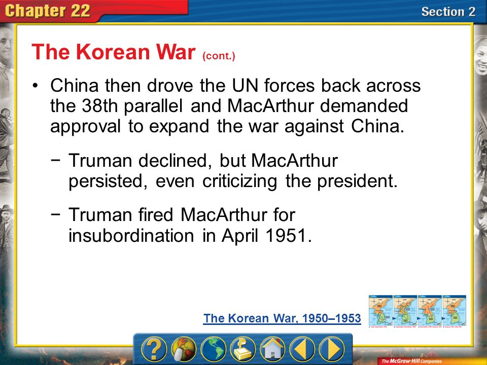 The Korean War (cont.)China then drove the UN forces back across the 38th parallel and MacArthur demanded approval to expand the war against China.