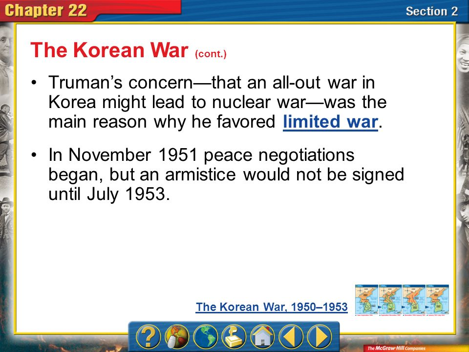 The Korean War (cont.)Truman's concern—that an all-out war in Korea might lead to nuclear war—was the main reason why he favored limited war.