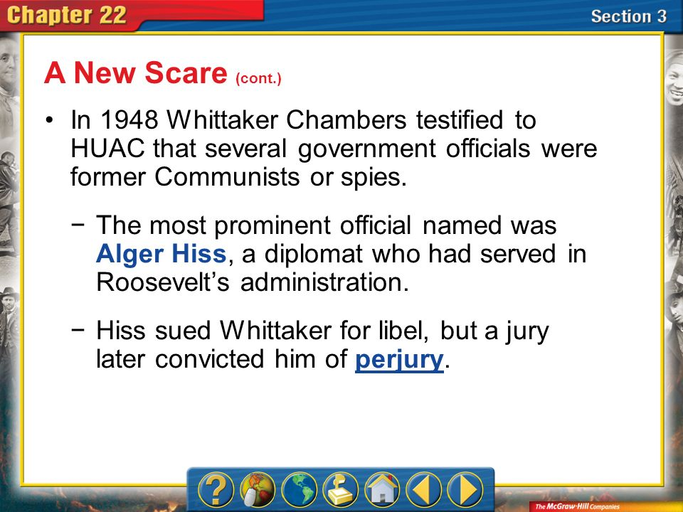 A New Scare (cont.) In 1948 Whittaker Chambers testified to HUAC that several government officials were former Communists or spies.