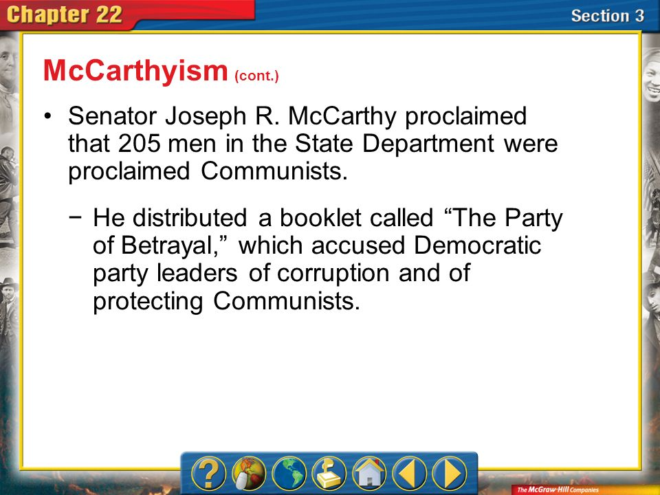 McCarthyism (cont.) Senator Joseph R. McCarthy proclaimed that 205 men in the State Department were proclaimed Communists.