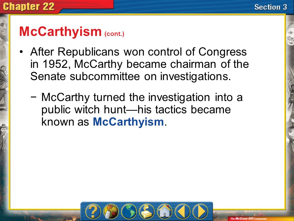 McCarthyism (cont.) After Republicans won control of Congress in 1952, McCarthy became chairman of the Senate subcommittee on investigations.