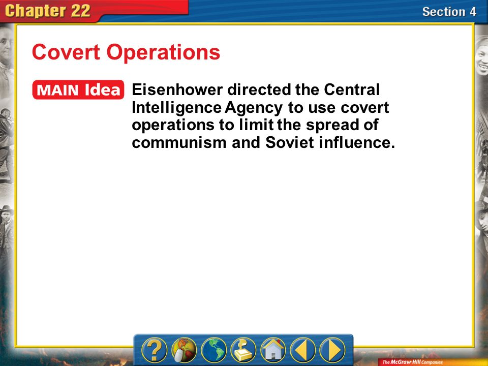 Covert Operations Eisenhower directed the Central Intelligence Agency to use covert operations to limit the spread of communism and Soviet influence.