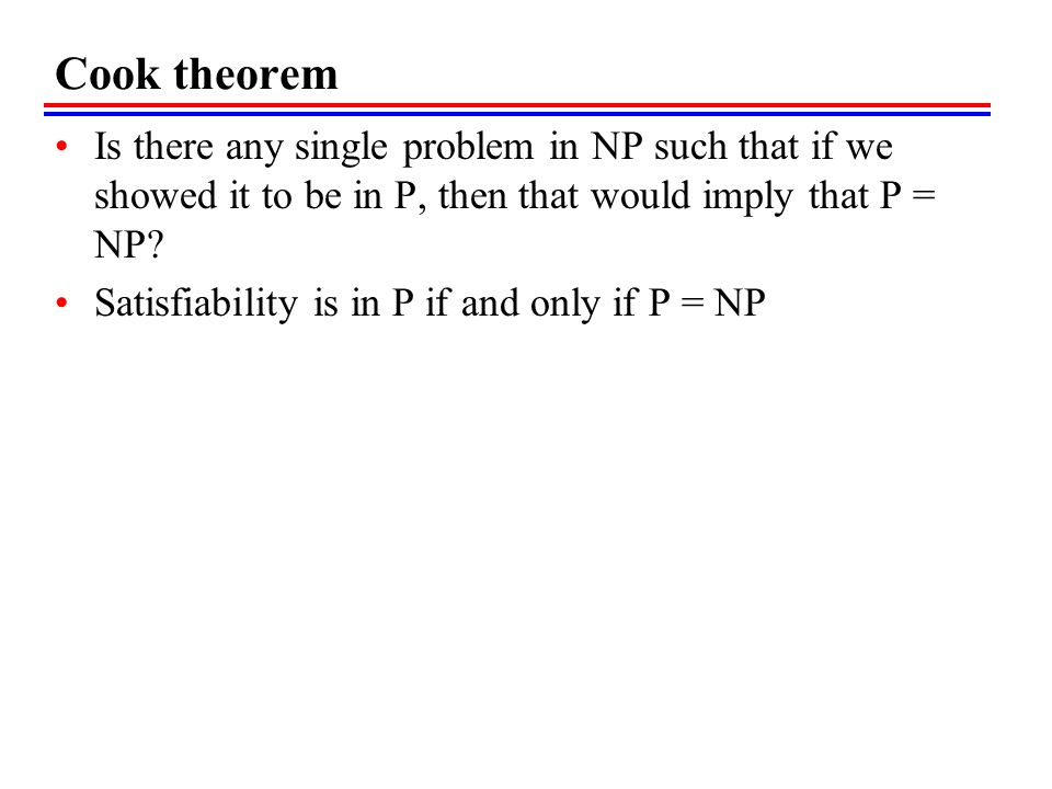 Cook theorem Is there any single problem in NP such that if we showed it to be in P, then that would imply that P = NP